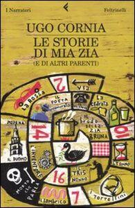 Foto Cover di Le storie di mia zia (e di altri parenti), Libro di Ugo Cornia, edito da Feltrinelli