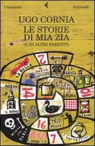 Libro Le storie di mia zia (e di altri parenti) Ugo Cornia