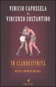 Libro In clandestinità. Mr Pall incontra Mr Mall Vinicio Capossela , Vincenzo Costantino