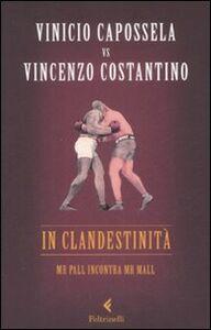 Foto Cover di In clandestinità. Mr Pall incontra Mr Mall, Libro di Vinicio Capossela,Vincenzo Costantino, edito da Feltrinelli