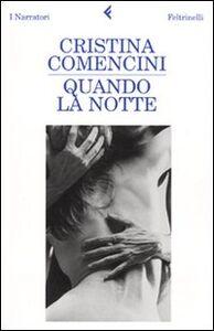 Foto Cover di Quando la notte, Libro di Cristina Comencini, edito da Feltrinelli