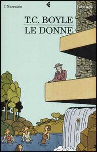 Libro Le donne T. Coraghessan Boyle
