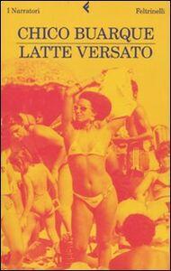 Foto Cover di Latte versato, Libro di Chico Buarque, edito da Feltrinelli
