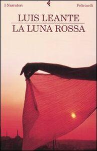 Foto Cover di La luna rossa, Libro di Luis Leante, edito da Feltrinelli