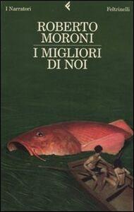 Libro I migliori di noi Roberto Moroni