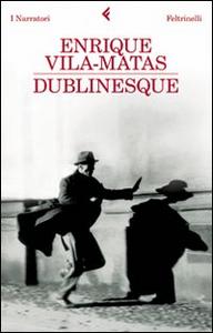 Libro Dublinesque Enrique Vila-Matas