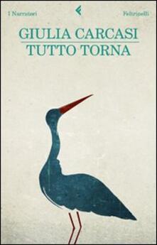 Tutto torna - Giulia Carcasi - Libro - Feltrinelli - I narratori | IBS