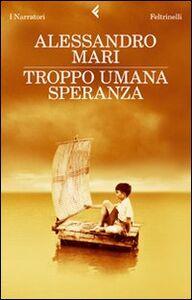 Libro Troppo umana speranza Alessandro Mari