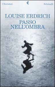 Libro Passo nell'ombra Louise Erdrich