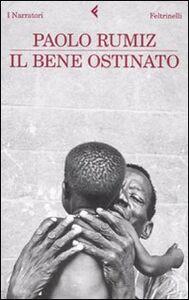 Foto Cover di Il bene ostinato, Libro di Paolo Rumiz, edito da Feltrinelli