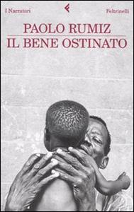 Libro Il bene ostinato Paolo Rumiz