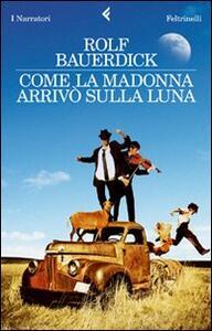 Come la Madonna arrivò sulla luna - Rolf Bauerdick - copertina