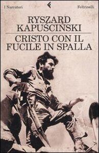 Foto Cover di Cristo con il fucile in spalla, Libro di Ryszard Kapu?ci?ski, edito da Feltrinelli