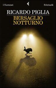 Foto Cover di Bersaglio notturno, Libro di Ricardo Piglia, edito da Feltrinelli
