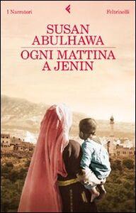 Foto Cover di Ogni mattina a Jenin, Libro di Susan Abulhawa, edito da Feltrinelli