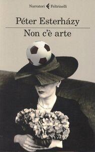 Foto Cover di Non c'è arte, Libro di Péter Esterházy, edito da Feltrinelli