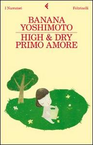 Libro High & Dry. Primo amore Banana Yoshimoto