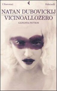 Foto Cover di Vicinoallozero. Gangsta fiction, Libro di Natan Dubovickij, edito da Feltrinelli