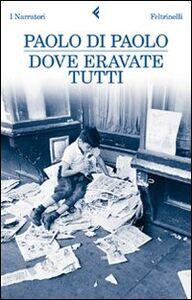 Foto Cover di Dove eravate tutti, Libro di Paolo Di Paolo, edito da Feltrinelli