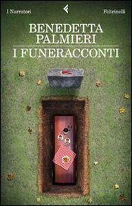 Foto Cover di I funeracconti, Libro di Benedetta Palmieri, edito da Feltrinelli