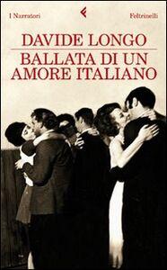 Foto Cover di Ballata di un amore italiano, Libro di Davide Longo, edito da Feltrinelli