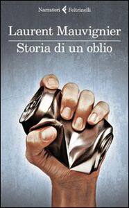 Foto Cover di Storia di un oblio, Libro di Laurent Mauvignier, edito da Feltrinelli