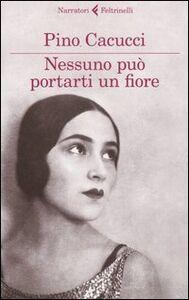 Libro Nessuno può portarti un fiore Pino Cacucci