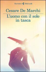 Libro L' uomo con il sole in tasca Cesare De Marchi