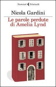 Foto Cover di Le parole perdute di Amelia Lynd, Libro di Nicola Gardini, edito da Feltrinelli