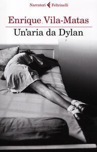 Un' aria da Dylan - Enrique Vila-Matas - copertina