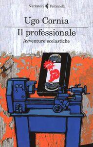 Foto Cover di Il professionale. Avventure scolastiche, Libro di Ugo Cornia, edito da Feltrinelli
