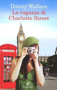 Foto Cover di La ragazza di Charlotte Street, Libro di Danny Wallace, edito da Feltrinelli