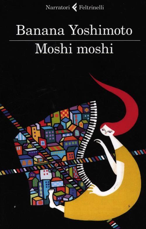 Moshi moshi banana yoshimoto libro feltrinelli i - Il giardino segreto banana yoshimoto ...