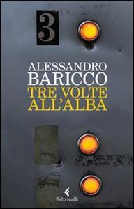 Tre volte all'alba - Alessandro Baricco - copertina