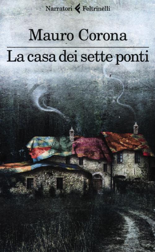 Super La casa dei sette ponti - Mauro Corona - Libro - Feltrinelli - I  HN81