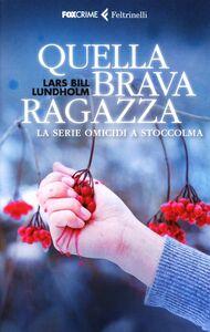 Libro Quella brava ragazza. La serie omicidi a Stoccolma Lars Bill Lundholm