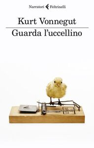 Libro Guarda l'uccellino. Racconti inediti Kurt Vonnegut