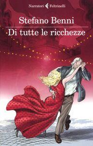 Foto Cover di Di tutte le ricchezze, Libro di Stefano Benni, edito da Feltrinelli
