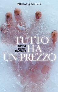 Foto Cover di Tutto ha un prezzo, Libro di Lotte Hammer,Søren Hammer, edito da Feltrinelli