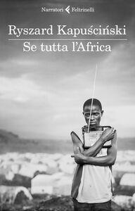 Libro Se tutta l'Africa Ryszard Kapu?ci?ski