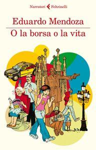Foto Cover di O la borsa o la vita, Libro di Eduardo Mendoza, edito da Feltrinelli