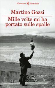 Libro Mille volte mi ha portato sulle spalle Martino Gozzi