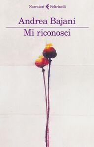 Foto Cover di Mi riconosci, Libro di Andrea Bajani, edito da Feltrinelli