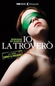 Foto Cover di Io la troverò. La serie Nero a Milano, Libro di Romano De Marco, edito da Feltrinelli
