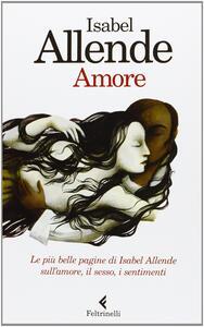 Amore. Le più belle pagine di Isabel Allende sull'amore, il sesso, i sentimenti - Isabel Allende - copertina