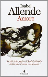 Libro Amore. Le più belle pagine di Isabel Allende sull'amore, il sesso, i sentimenti Isabel Allende