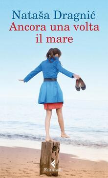 Ancora una volta il mare - Natasa Dragnic - copertina