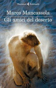 Foto Cover di Gli amici del deserto, Libro di Marco Mancassola, edito da Feltrinelli
