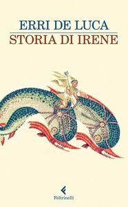 Foto Cover di Storia di Irene, Libro di Erri De Luca, edito da Feltrinelli