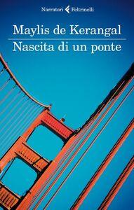 Foto Cover di Nascita di un ponte, Libro di Maylis De Kerangal, edito da Feltrinelli